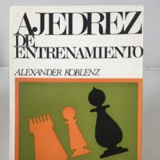 Coleccionismo deportivo: AJEDREZ. CHESS. LIBRO AJEDREZ AJEDREZ DE ENTRENAMIENTO - ALEXANDER KOBLENZ 1970. Lote 184084412