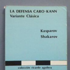 Coleccionismo deportivo: LA DEFENSA CARO KANN. VARIANTE CLASICA. KASPAROV SHAKAROV. Lote 184135506