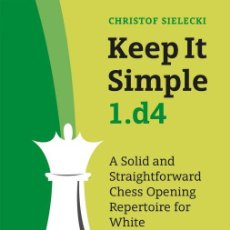 Coleccionismo deportivo: AJEDREZ. CHESS. KEEP IT SIMPLE 1.D4 - CHRISTOF SIELECKI. Lote 185652302