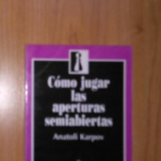 Coleccionismo deportivo: AJEDREZ. COMO JUGAR LAS APERTURAS SEMIABIERTAS. ANATOLI KARPOV. ZUGARTO ED. 1993. Lote 185998395