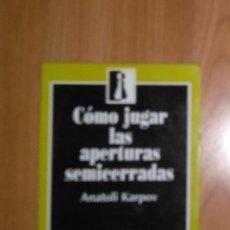 Coleccionismo deportivo: AJEDREZ. COMO JUGAR LAS APERTURAS SEMICERRADAS. ANATOLI KARPOV. ZUGARTO ED. 1993. Lote 185998791