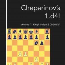 Coleccionismo deportivo: AJEDREZ. CHESS. CHEPARINOV'S 1. D4! VOLUME 1. KING'S INDIAN AND GRÜNFELD - IVAN CHEPARINOV. Lote 191019041