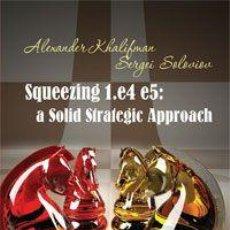 Coleccionismo deportivo: AJEDREZ. CHESS. SQUEEZING 1.E4 E5. A SOLID STRATEGIC APPROACH - ALEXANDER KHALIFMAN/SERGEI SOLOVIOV. Lote 191052497