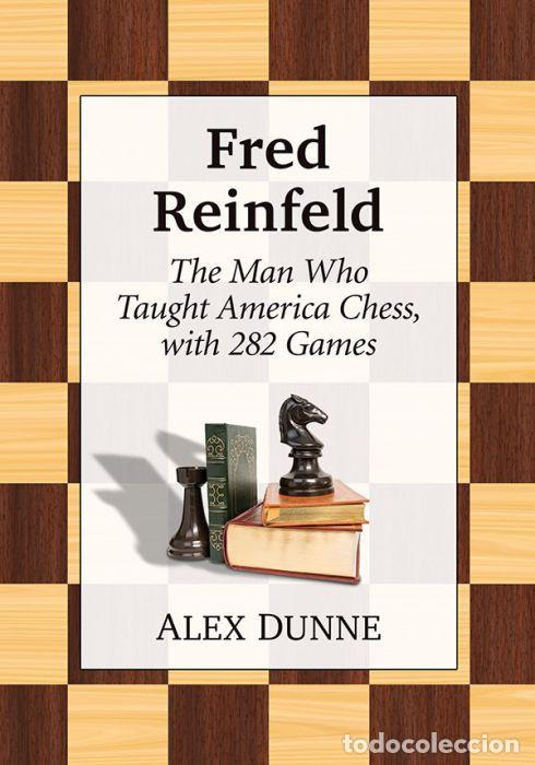 AJEDREZ. FRED REINFELD. THE MAN WHO TAUGHT AMERICA CHESS, WITH 282 GAMES - ALEX DUNNE (Coleccionismo Deportivo - Libros de Ajedrez)