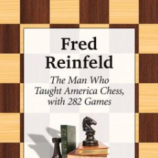 Coleccionismo deportivo: AJEDREZ. FRED REINFELD. THE MAN WHO TAUGHT AMERICA CHESS, WITH 282 GAMES - ALEX DUNNE. Lote 191063747