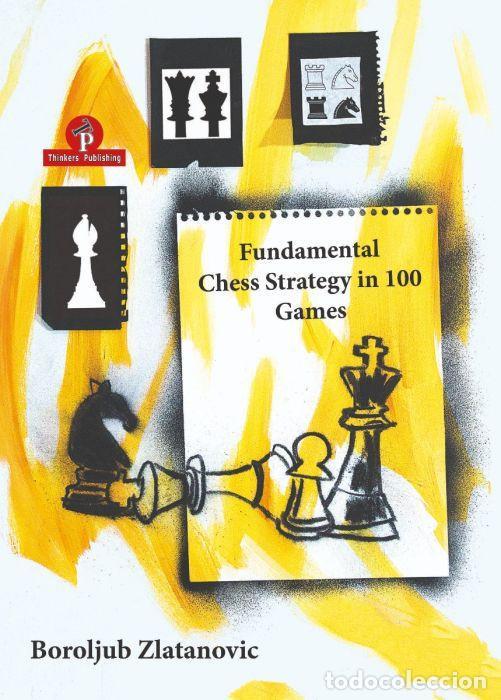 AJEDREZ. FUNDAMENTAL CHESS STRATEGY IN 100 GAMES - BOROLJUB ZLATANOVIC (Coleccionismo Deportivo - Libros de Ajedrez)