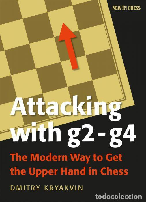 AJEDREZ. ATTACKING WITH G2-G4. THE MODERN WAY TO GET THE UPPER HAND IN CHESS - DMITRY KRYAKVIN (Coleccionismo Deportivo - Libros de Ajedrez)