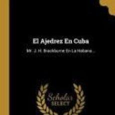 Coleccionismo deportivo: CHESS. EL AJEDREZ EN CUBA. MR. J. H. BRACKBURNE EN LA HABANA - ANDRÉS CLEMENTE VÁZQUEZ. Lote 191772813