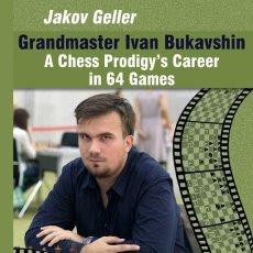 Coleccionismo deportivo: AJEDREZ. GRANDMASTER IVAN BUKAVSHIN. A CHESS PRODIGY'S CAREER IN 64 GAMES - JAKOV GELLER. Lote 191874275