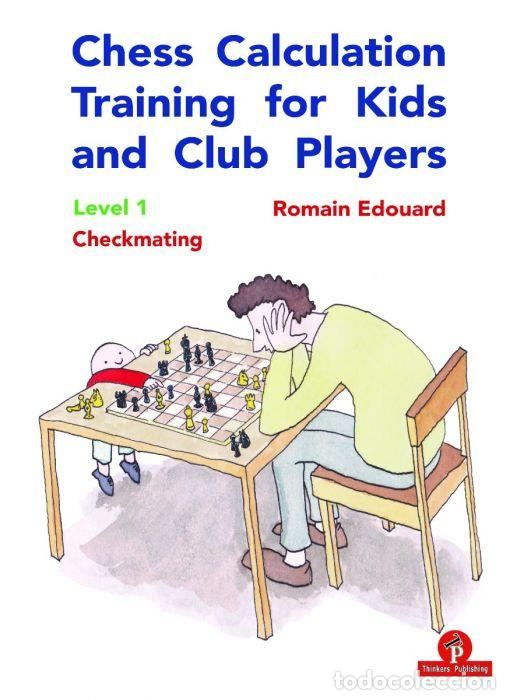 AJEDREZ. CHESS CALCULATION TRAINING FOR KIDS AND CLUB PLAYERS LEVEL 1. CHECKMATING - ROMAIN EDOUARD (Coleccionismo Deportivo - Libros de Ajedrez)