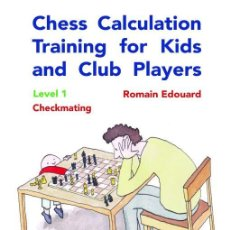 Coleccionismo deportivo: AJEDREZ. CHESS CALCULATION TRAINING FOR KIDS AND CLUB PLAYERS LEVEL 1. CHECKMATING - ROMAIN EDOUARD. Lote 193992925