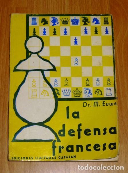 EUWE, MAX. LA DEFENSA FRANCESA (COLECCIÓN DE MONOGRAFIAS DE APERTURAS ; 2) (Coleccionismo Deportivo - Libros de Ajedrez)
