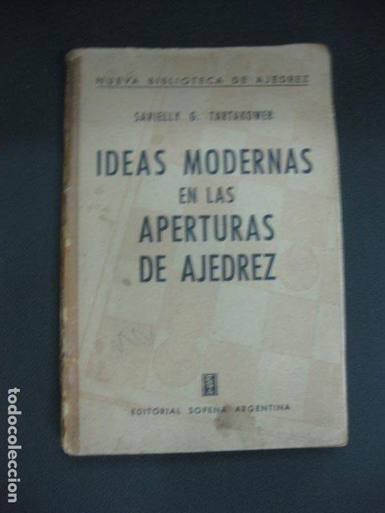 SAVIELLY G. TARTAKOWER. IDEAS MODERNAS EN LAS APERTURAS DE AJEDREZ. EDITORIAL SOPENA ARGENTINA 1960. (Coleccionismo Deportivo - Libros de Ajedrez)