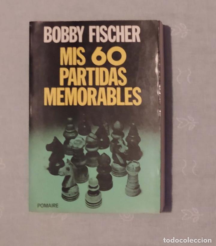 AJEDREZ MI 60 PARTIDAS MEMORABLES FISCHER POMAIRE (Coleccionismo Deportivo - Libros de Ajedrez)