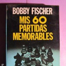 Coleccionismo deportivo: MIS 60 PARTIDAS MEMORABLES; FISCHER, BOBBY. Lote 195251320