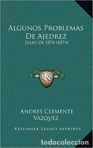 CHESS. ALGUNOS PROBLEMAS DE AJEDREZ. JULIO DE 1874 (1874) - ANDRÉS CLEMENTE VÁZQUEZ (FACSIMIL) (Coleccionismo Deportivo - Libros de Ajedrez)