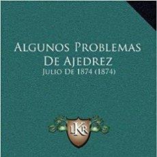 Coleccionismo deportivo: CHESS. ALGUNOS PROBLEMAS DE AJEDREZ. JULIO DE 1874 (1874) - ANDRÉS CLEMENTE VÁZQUEZ (FACSIMIL). Lote 195383227