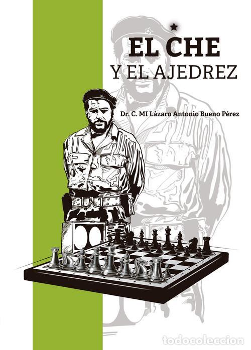 CHESS. EL CHE Y EL AJEDREZ - DR C MI LÁZARO ANTONIO BUENO PÉREZ(Coleccionismo Deportivo - Libros de Ajedrez)