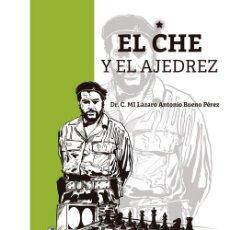 Coleccionismo deportivo: CHESS. EL CHE Y EL AJEDREZ - DR C MI LÁZARO ANTONIO BUENO PÉREZ. Lote 195388902