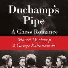 Coleccionismo deportivo: AJEDREZ. DUCHAMP'S PIPE. A CHESS ROMANCE. MARCEL DUCHAMP AND GEORGE KOLTANOWSKI - CELIA RABINOVITCH. Lote 195398858