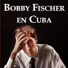 Coleccionismo deportivo: AJEDREZ. CHESS. BOBBY FISCHER EN CUBA - MIGUEL A. SÁNCHEZ/JESÚS SUÁREZ. Lote 197098933