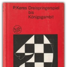 Colecionismo desportivo: 1980 - AJEDREZ, CHESS - P. KERES: DREISPRINGERSPIEL BIS KÖNIGSGAMBIT - SPORTSVERLAG BERLIN. Lote 201672806