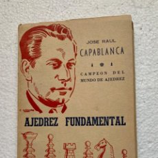 Coleccionismo deportivo: AJEDREZ FUNDAMENTAL. JOSÉ RAUL CAPABLANCA. EDITOR RICARDO AGUILERA. 1957. Lote 206267520