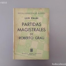 Coleccionismo deportivo: AJEDREZ PALAU :PARTIDAS MAGISTRALES ROBERTO GRAU SOPENA 1ED. 1947. Lote 206981580