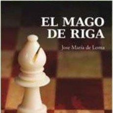 Coleccionismo deportivo: NOVELA. AJEDREZ. CHESS. EL MAGO DE RIGA - JOSÉ MARÍA DE LOMA LÓPEZ. Lote 209798227