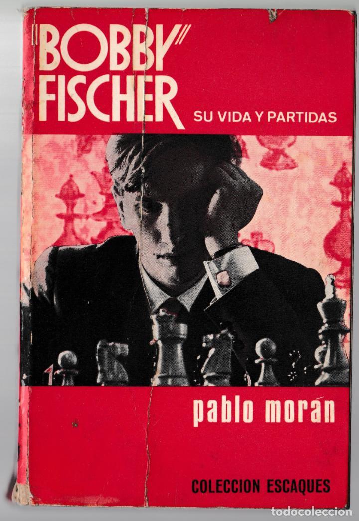 BOBBY FISCHER - SU VIDA Y PARTIDAS - PABLO MORÁN - MARTÍNEZ ROCA 1972 (Coleccionismo Deportivo - Libros de Ajedrez)
