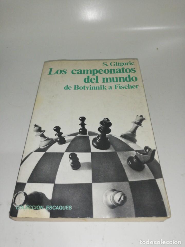 S. GLIGORIC - LOS CAMPEONATOS DEL MUNDO , DE BOTVINNIK A FISCHER (Coleccionismo Deportivo - Libros de Ajedrez)