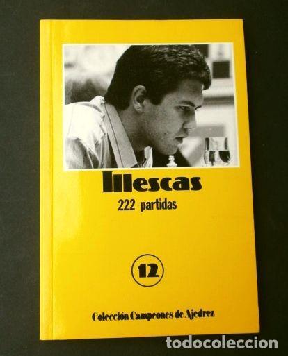ILLESCAS (1992) AJEDREZ 222 PARTIDAS - Nº 12 COLECCION CAMPEONES DE AJEDREZ (Coleccionismo Deportivo - Libros de Ajedrez)