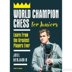 Coleccionismo deportivo: AJEDREZ. WORLD CHAMPION CHESS FOR JUNIORS. LEARN FROM THE GREATEST PLAYERS EVER - JOEL BENJAMIN. Lote 220521476