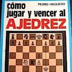 Coleccionismo deportivo: HILGUERO, PEDRO: COMO JUGAR Y VENCER AL AJEDREZ. (1985). Lote 221534873
