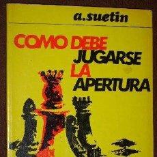 Coleccionismo deportivo: CÓMO DEBE JUGARSE LA APERTURA POR A. SUETIN DE ED. MARTÍNEZ ROCA EN BARCELONA 1973 5ª EDICIÓN. Lote 221556816