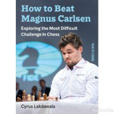 Coleccionismo deportivo: AJEDREZ. HOW TO BEAT MAGNUS CARLSEN. EXPLORING THE MOST DIFFICULT CHALLENGE IN CHESS - LAKDAWALA. Lote 226605197