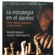 Coleccionismo deportivo: LA ESTRATEGIA EN EL AJEDREZ. VALORAR POSICIONES Y TRAZAR PLANES - ANATOLI KARPOV/ANATOLI MATSUKEVICH. Lote 231243380