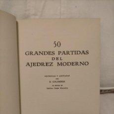 Coleccionismo deportivo: 50 GRANDES PARTIDAS DEL AJEDREZ MODERNO. GOLONBEK. Lote 232003060