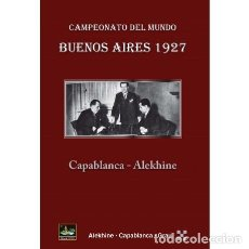 Collectionnisme sportif: AJEDREZ. CHESS. CAMPEONATO DEL MUNDO BUENOS AIRES 1927 CAPABLANCA-ALEKHINE - ALEKHINE/CAPABLANCA/GRA. Lote 232568140