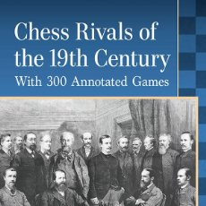 Coleccionismo deportivo: AJEDREZ. CHESS RIVALS OF THE 19TH CENTURY. WITH 300 ANNOTATED GAMES - TONY CULLEN. Lote 236567285