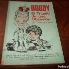 Coleccionismo deportivo: BOBBY EL TRIUNFO DE UNA OBSESIÓN, LUCIANO W. CÁMARA. ED. GAMBITO DOBLE 1.972, LOMO CON CELO. Lote 245488910