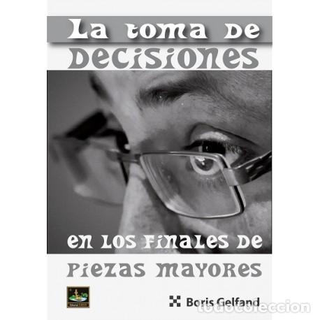 AJEDREZ. CHESS. LA TOMA DE DECISIONES EN LOS FINALES DE PIEZAS MAYORES - BORIS GELFAND (Coleccionismo Deportivo - Libros de Ajedrez)