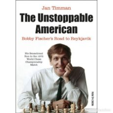 Coleccionismo deportivo: AJEDREZ. CHESS. THE UNSTOPPABLE AMERICAN. BOBBY FISCHER'S ROAD TO REYKJAVIK - JAN TIMMAN. Lote 269598408