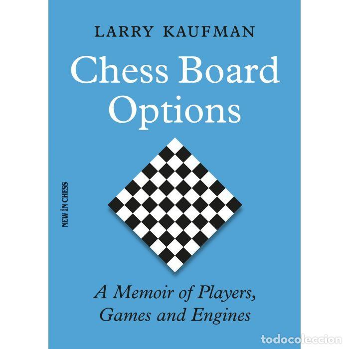 AJEDREZ. CHESS BOARD OPTIONS. A MEMOIR OF PLAYERS, GAMES AND ENGINES - LARRY KAUFMAN (Coleccionismo Deportivo - Libros de Ajedrez)