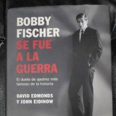 Coleccionismo deportivo: BOBBY FISCHER SE FUE A LA GUERRA EL DUELO DE AJEDREZ MAS FAMOSO DE LA HISTORIA ( DAVID EDMONDS ). Lote 277627303