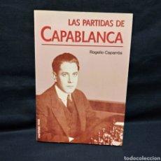 Coleccionismo deportivo: LAS PARTIDAS DE CAPABLANCA - ROGELIO CAPARRÓS - MARTÍNEZ ROCA 1993. Lote 278885068