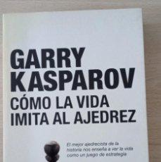 Coleccionismo deportivo: GARRY KASPAROV CÓMO LA VIDA IMITA AL AJEDREZ 1º EDICIÓN 2007 EL MEJOR AJEDRECISTA DE LA HISTORIA N. Lote 280115048
