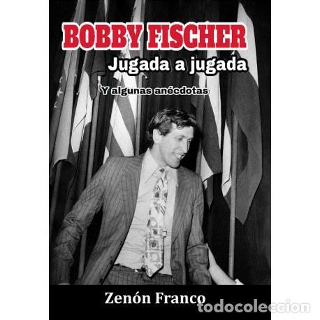 AJEDREZ. CHESS. BOBBY FISCHER JUGADA A JUGADA. Y ALGUNAS ANÉCDOTAS - ZENÓN FRANCO (Coleccionismo Deportivo - Libros de Ajedrez)