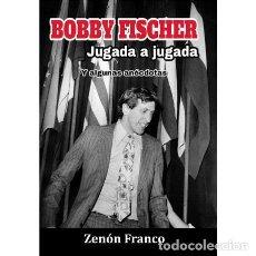 Coleccionismo deportivo: AJEDREZ. CHESS. BOBBY FISCHER JUGADA A JUGADA. Y ALGUNAS ANÉCDOTAS - ZENÓN FRANCO. Lote 287752208