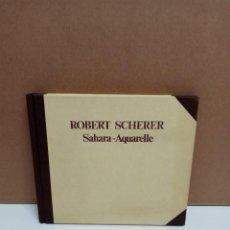 Libros: ROBERT SCHERER - SAHARA-AQUARELLE - IDIOMA: ALEMÁN. Lote 266482418